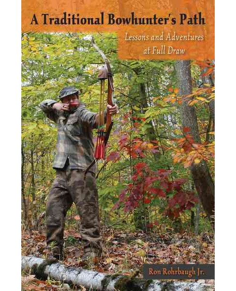 Traditional Bowhunter's Path : Lessons and Adventures at Full Draw (Paperback) (Jr. Ron Rohrbaugh) - image 1 of 1