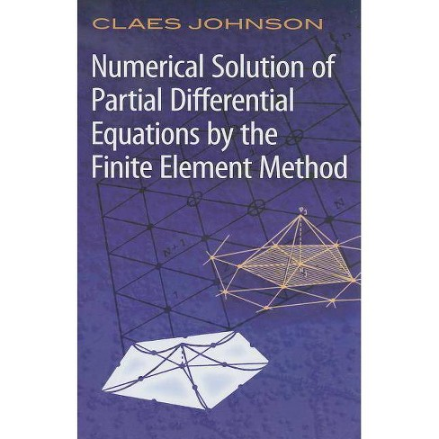 Numerical Solution of Partial Differential Equations by the Finite Element Method - (Dover Books on Mathematics) by  Claes Johnson (Paperback) - image 1 of 1