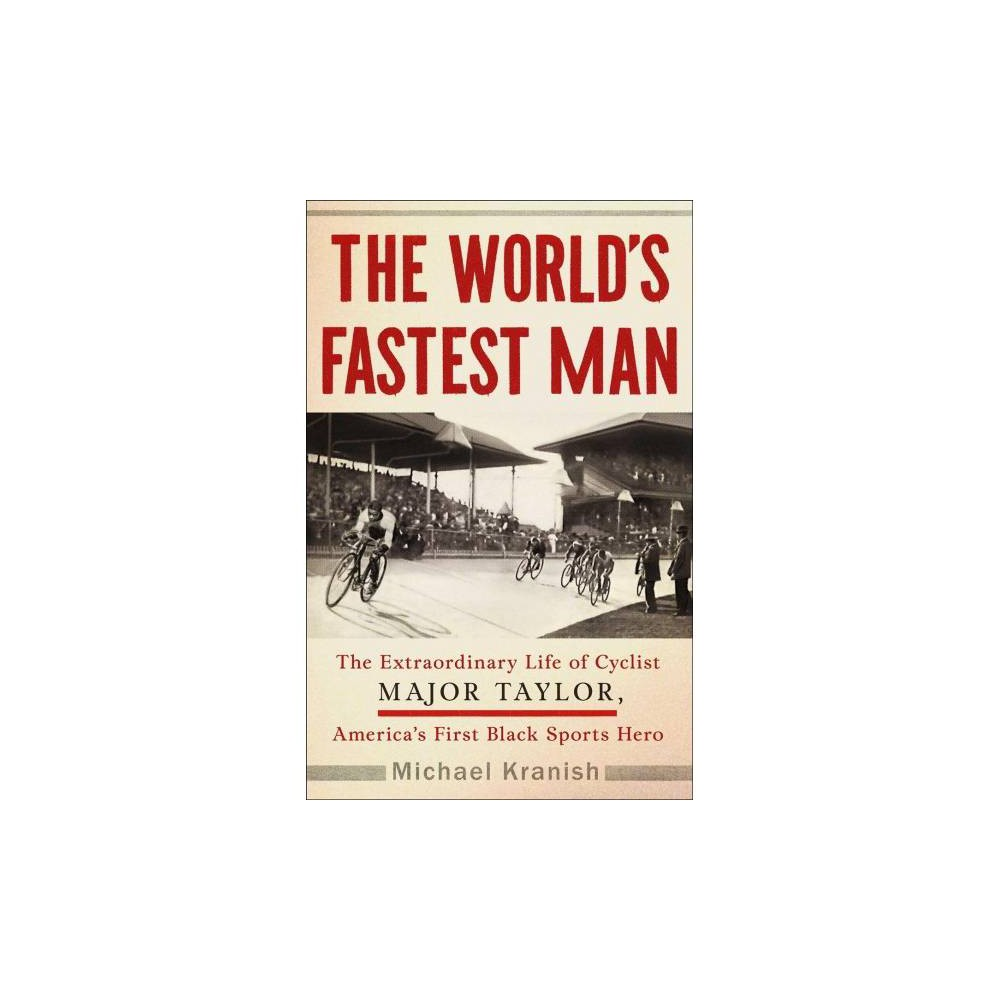 World's Fastest Man : The Extraordinary Life of Cyclist Major Taylor, America's First Black Sports Hero