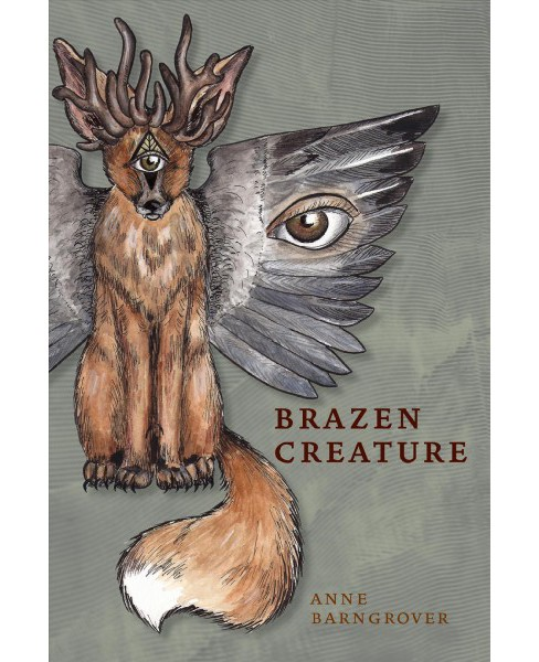 Brazen Creature -  (Akron Series in Poetry) by Anne Barngrover (Paperback) - image 1 of 1