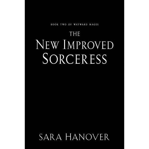 The New Improved Sorceress - (Wayward Mages) by  Sara Hanover (Paperback) - image 1 of 1