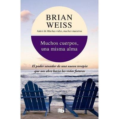 Muchos Cuerpos, Una Misma Alma / Same Soul, Many Bodies - by  Brian Weiss (Paperback)