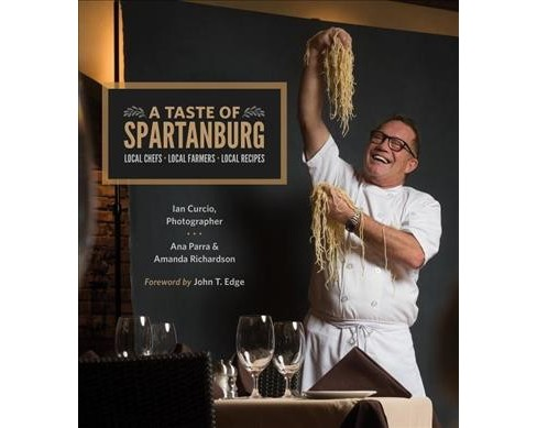 Taste of Spartanburg : Local Chefs, Local Farmers, Local Recipes -  by Ana  Parra (Hardcover) - image 1 of 1