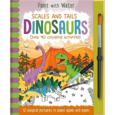 Scales and Tails - Dinosaurs - (Paint with Water) by  Jenny Copper (Hardcover)