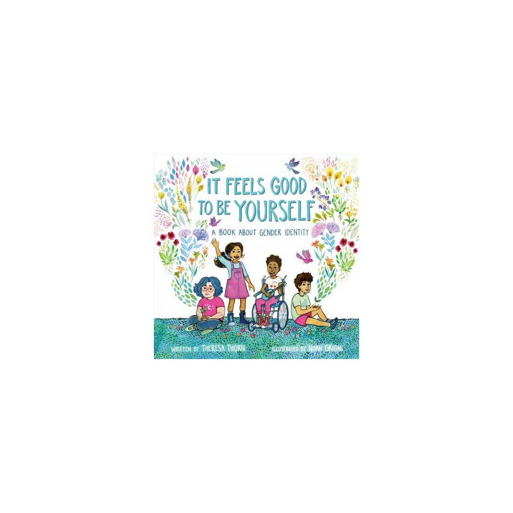 It Feels Good to Be Yourself : A Book About Gender Identity - by Theresa Thorn (School And Library)