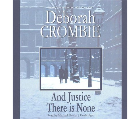 And Justice There Is None (Unabridged) (CD/Spoken Word) (Deborah Crombie) - image 1 of 1