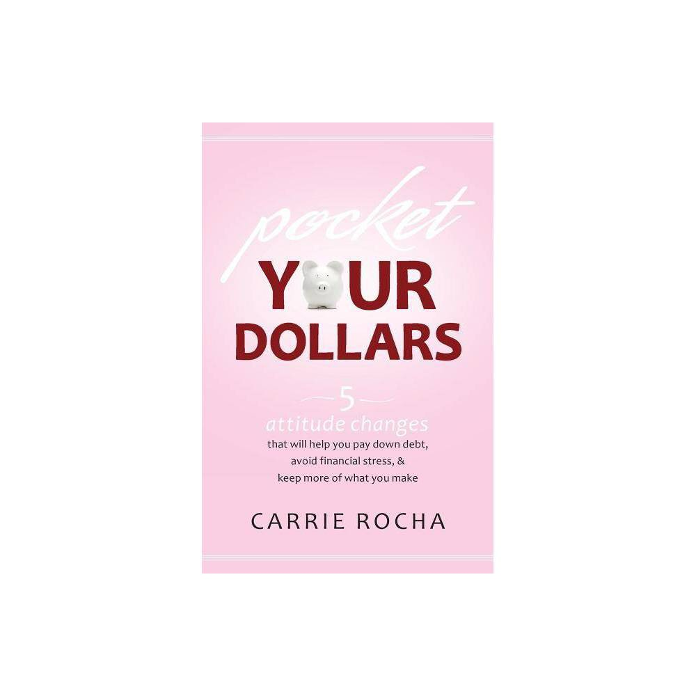 Pocket Your Dollars By Carrie Rocha Paperback