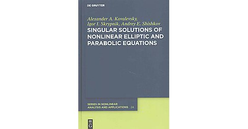 Singular Solutions of Nonlinear Elliptic and Parabolic Equations (Hardcover) (Alexander A. Kovalevsky & - image 1 of 1