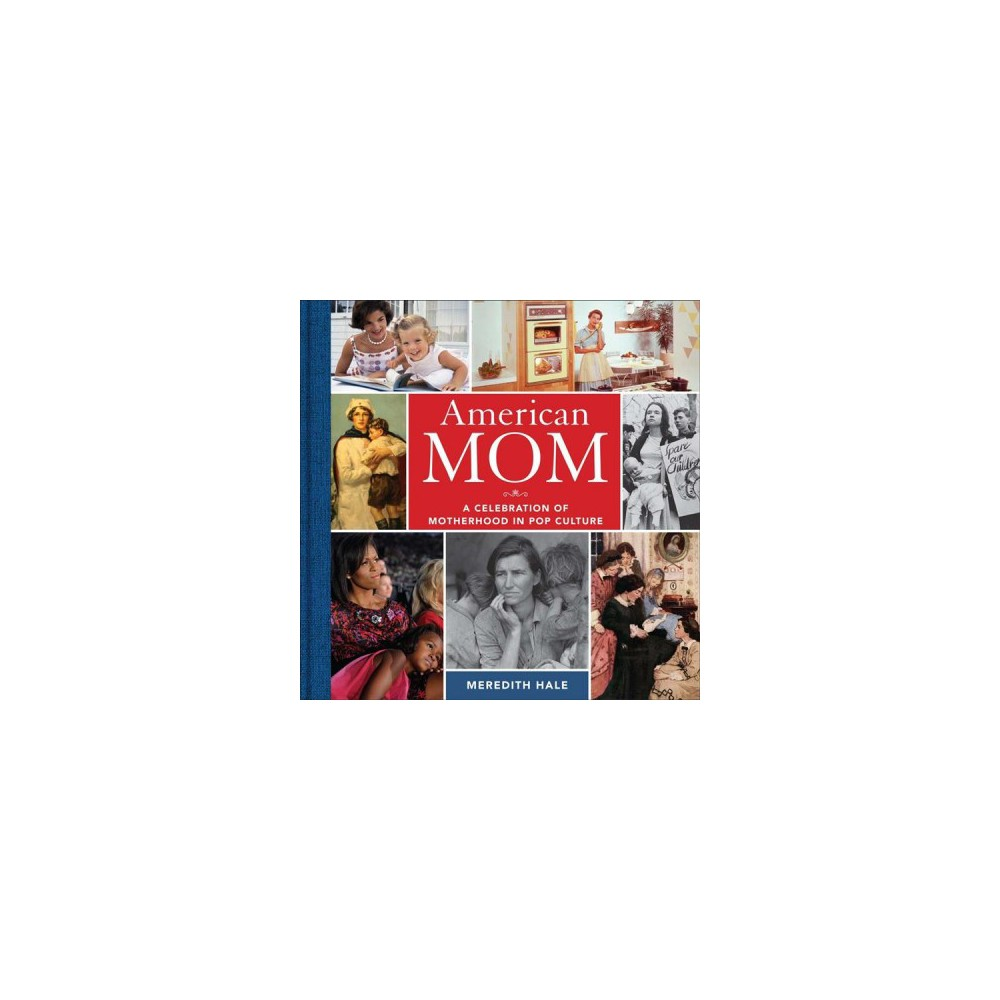 American Mom : A Celebration of Motherhood in Pop Culture - by Meredith Hale (Hardcover)