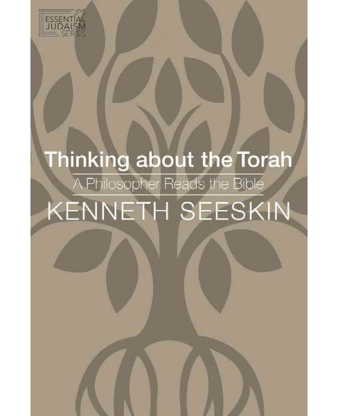 Thinking About the Torah : A Philosopher Reads the Bible (Paperback) (Kenneth Seeskin) - image 1 of 1