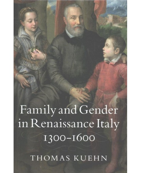 Family and Gender in Renaissance Italy, 1300-1600 (Hardcover) (Thomas Kuehn) - image 1 of 1