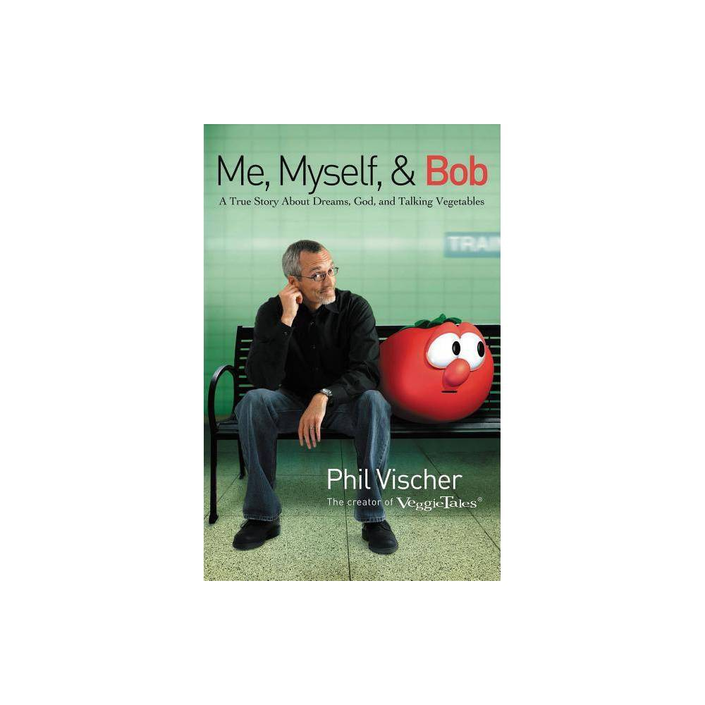 Me Myself Bob By Phil Vischer Paperback