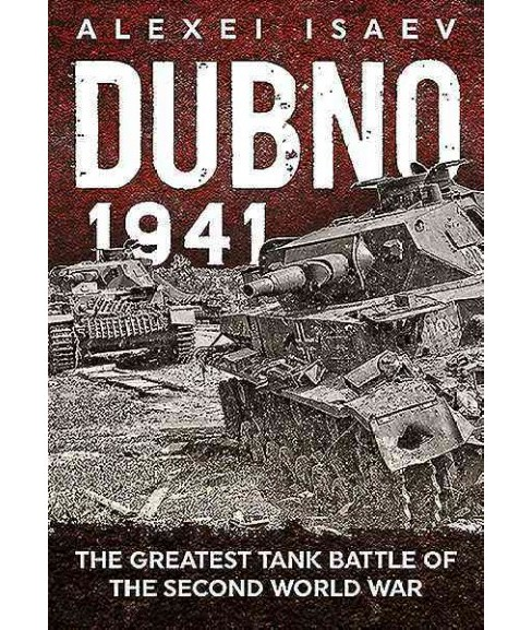 Dubno 1941 : The Greatest Tank Battle of the Second World War (Hardcover) (Aleksei Isaev) - image 1 of 1