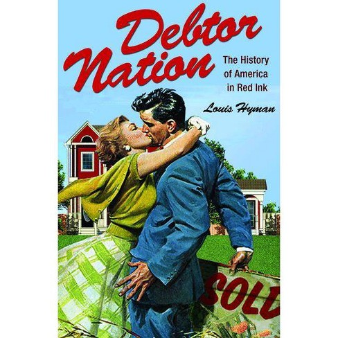 Debtor Nation - (Politics and Society in Twentieth-Century America (Paperback)) by  Louis Hyman - image 1 of 1