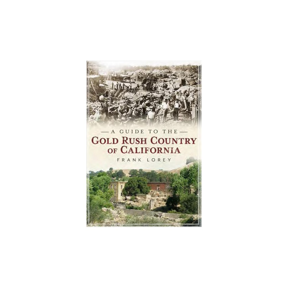 Guide to the Gold Rush Country of California (Paperback) (Iii Frank Lorey)