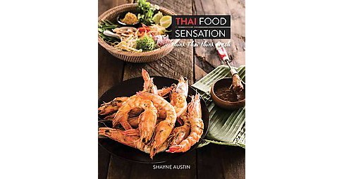 Thai Food Sensation : Think Thai Think Fresh (Hardcover) (Shayne Austin) - image 1 of 1