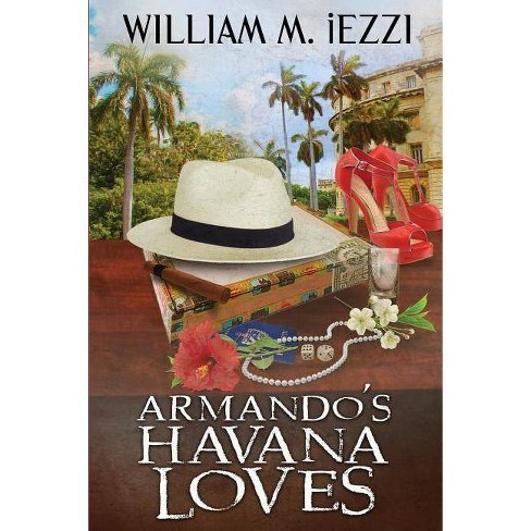 Armando's Havana Loves - by  William M Iezzi (Paperback) - image 1 of 1