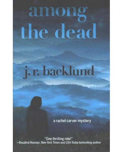 Among the Dead : A Rachel Carver Mystery (Hardcover) (J. R. Backlund) - image 1 of 1