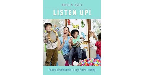 Listen Up! : Fostering Musicianship Through Active Listening (Paperback) (Brent M. Gault) - image 1 of 1