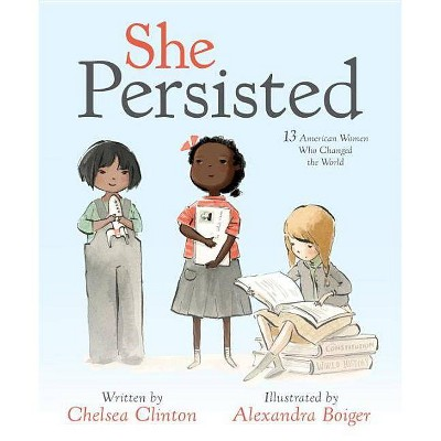 She Persisted: 13 American Women Who Changed The World (Hardcover)(Chelsea Clinton)