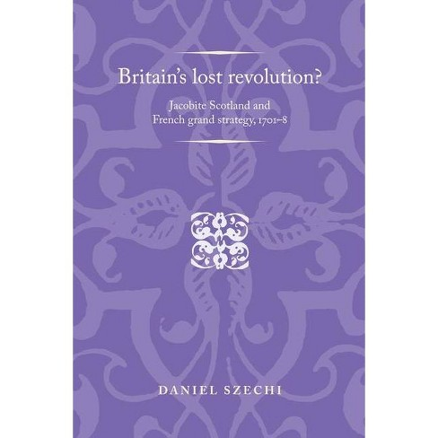 Britain's Lost Revolution? - (Politics, Culture and Society in Early Modern Britain) by  Daniel Szechi - image 1 of 1