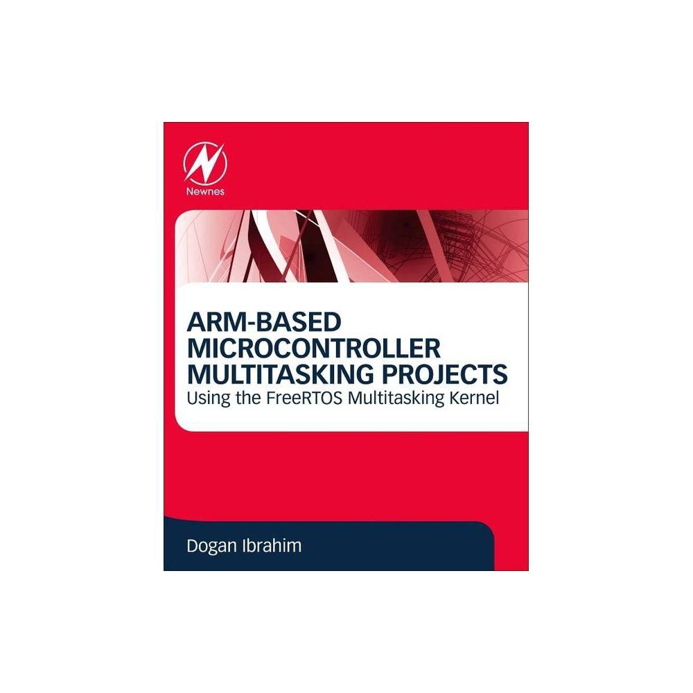 Arm Based Microcontroller Multitasking Projects By Dogan Ibrahim Paperback