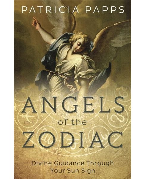 Angels of the Zodiac : Divine Guidance Through Your Sun Sign (Paperback) (Patricia Papps) - image 1 of 1