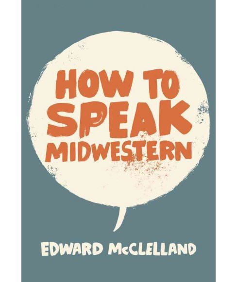 How to Speak Midwestern (Paperback) (Edward Mcclelland) - image 1 of 1
