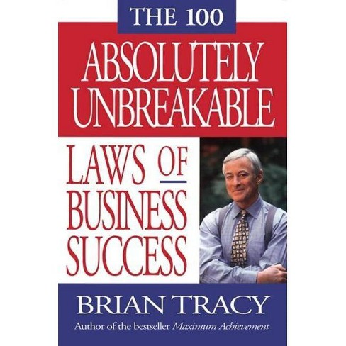 The 100 Absolutely Unbreakable Laws of Business Success - by  Brian Tracy (Paperback) - image 1 of 1