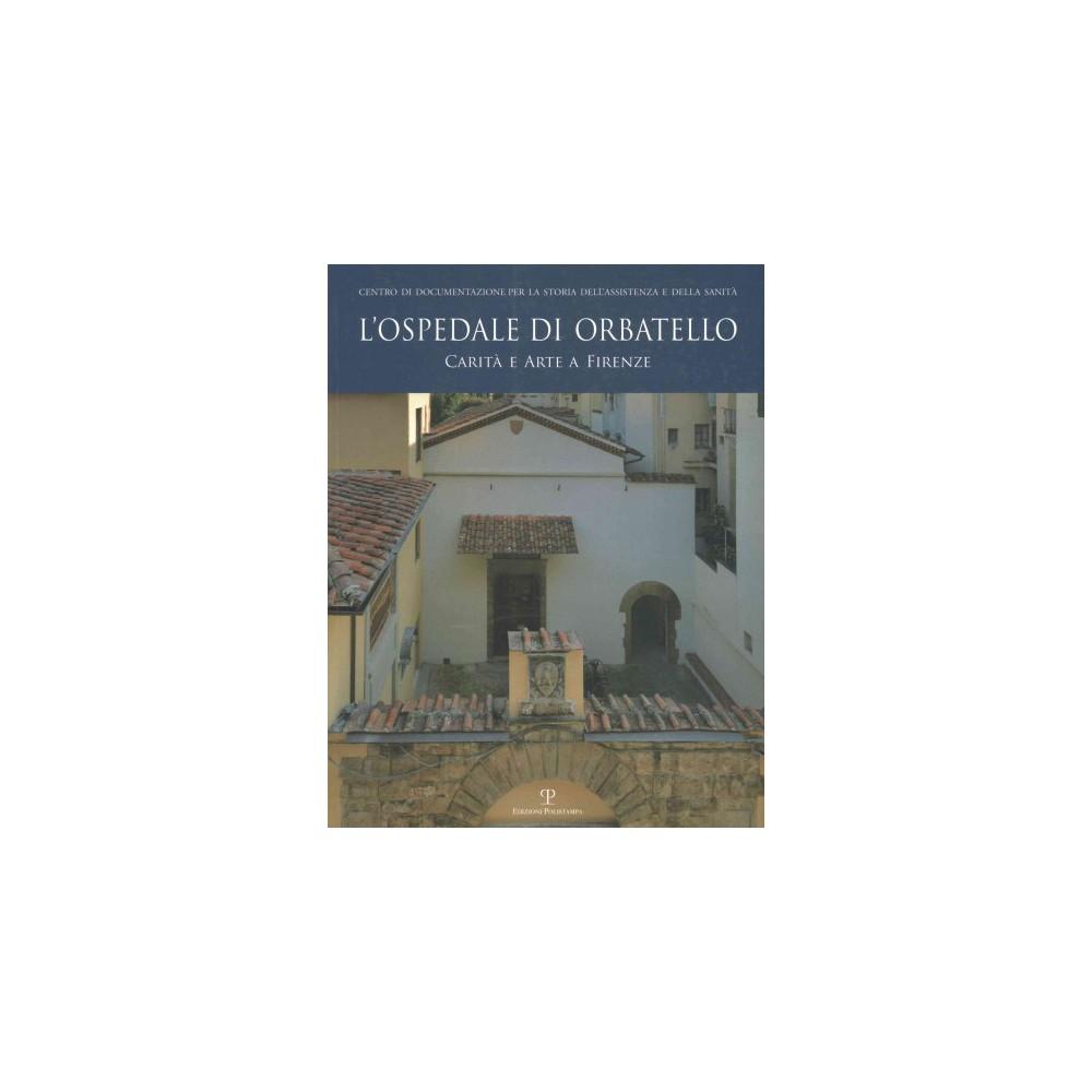 L'Ospedale Di Orbatello : Carita E Arte a Firenze (Paperback) (Cristina De Benedictis)