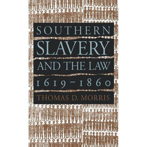 Southern Slavery and the Law, 1619-1860 - (Studies in Legal History) by  Thomas D Morris (Paperback) - image 1 of 1