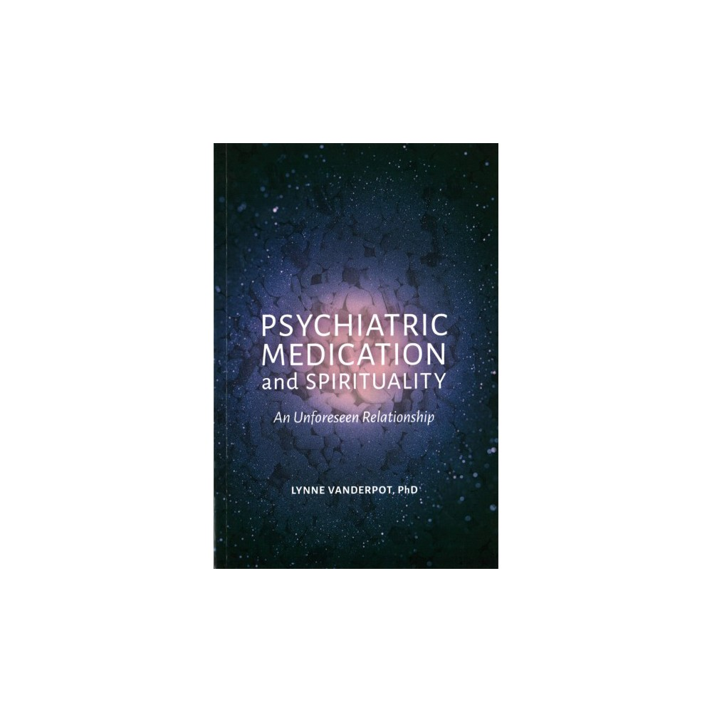 Psychiatric Medication and Spirituality : An Unforeseen Relationship (Paperback) (Ph.D. Lynne Esther