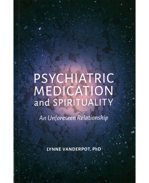 Psychiatric Medication and Spirituality : An Unforeseen Relationship (Paperback) (Ph.D. Lynne Esther - image 1 of 1