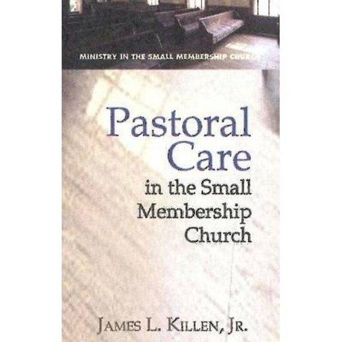 Pastoral Care in the Small Membership Church - by  James L Killen (Paperback) - image 1 of 1