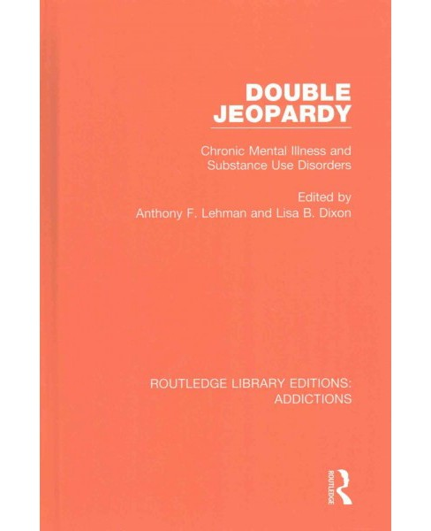 Double Jeopardy : Chronic Mental Illness and Substance Use Disorders (Hardcover) - image 1 of 1