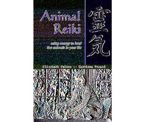 Animal Reiki : Using Energy to Heal the Animals in Your Life (Paperback) (Elizabeth Fulton & Kathleen - image 1 of 1