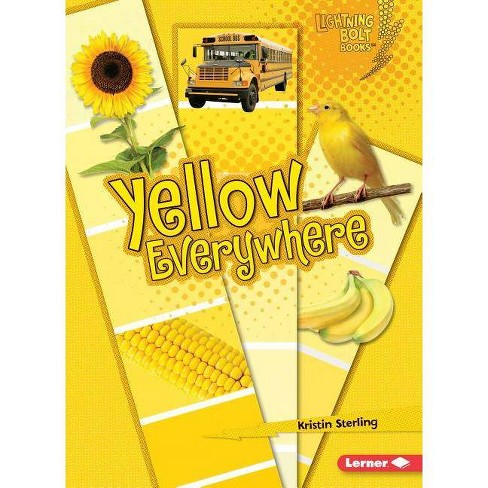 Yellow Everywhere - (Lightning Bolt Books: Colors Everywhere (Paperback))  by Kristin Sterling