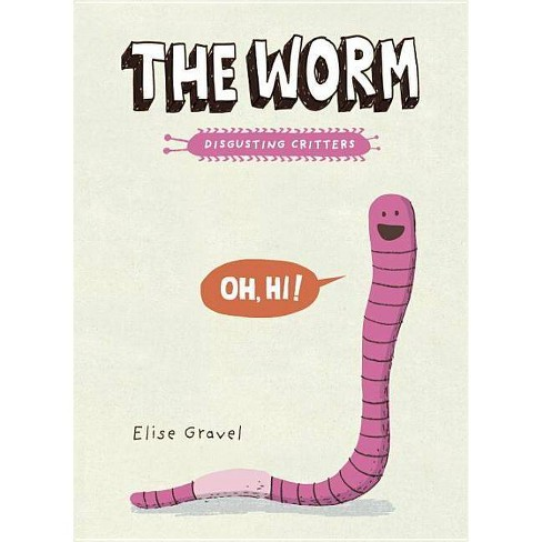 The Worm - (Disgusting Critters) by  Elise Gravel (Paperback) - image 1 of 1
