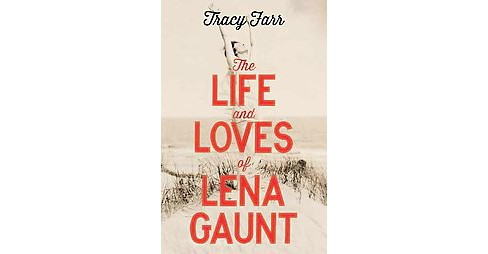 Life and Loves of Lena Gaunt (Paperback) (Tracy Farr) - image 1 of 1
