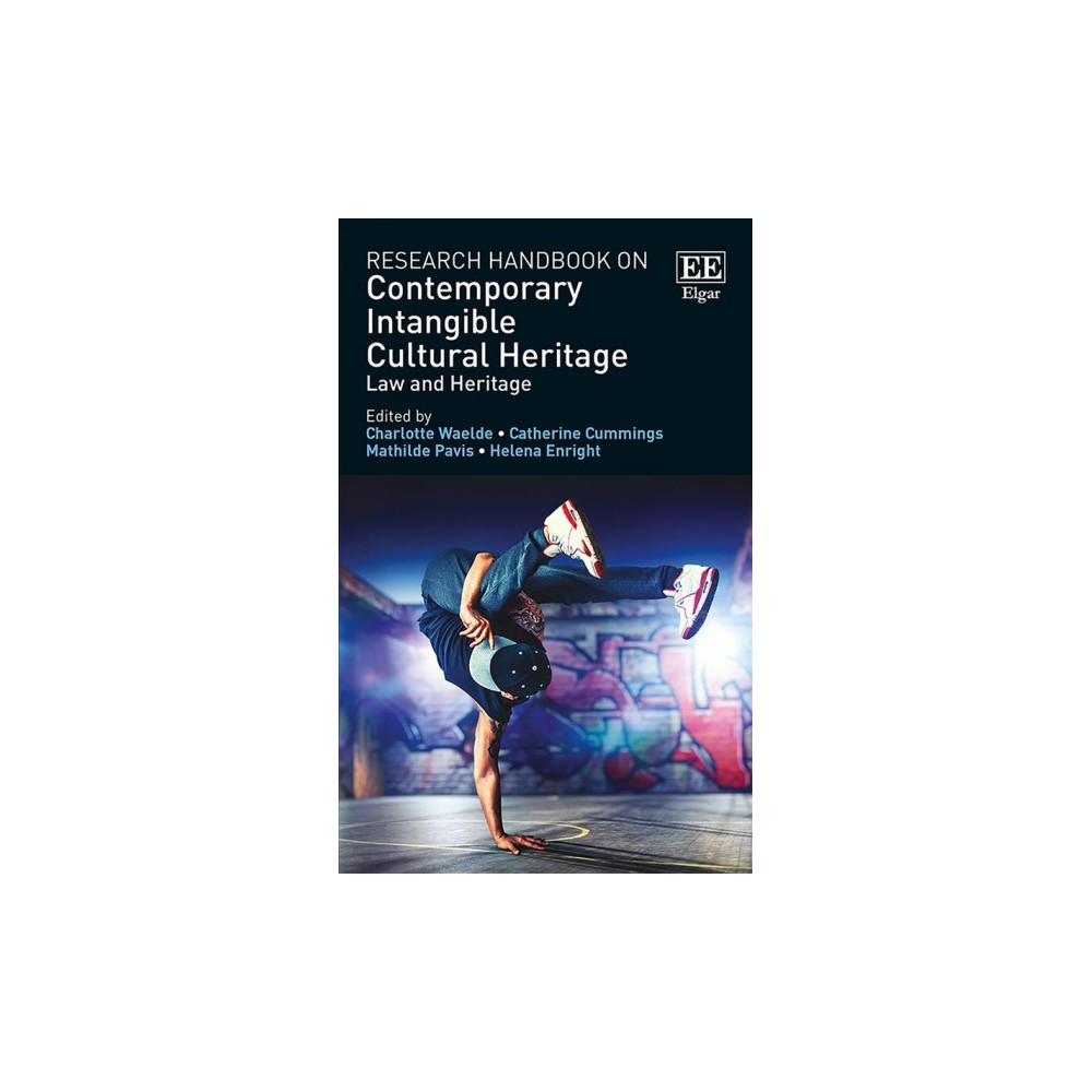 Research Handbook on Contemporary Intangible Cultural Heritage : Law and Heritage - (Hardcover)
