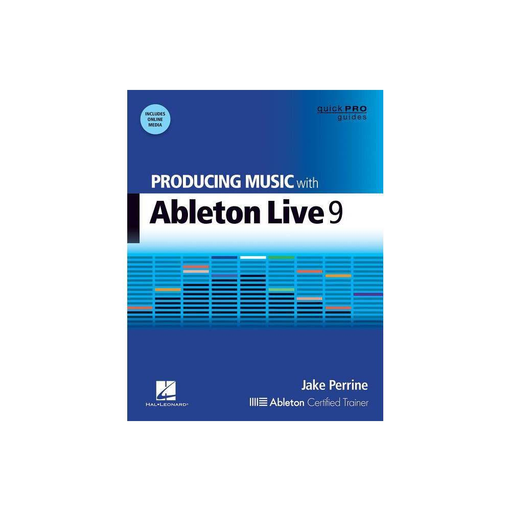 Producing Music with Ableton Live 9 - (Quick Pro Guides (Hal Leonard)) by Jake Perrine