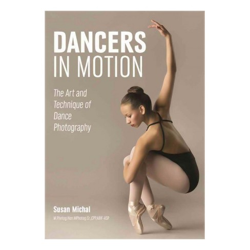 Dancers in Motion : The Art and Technique of Dance Photography (Paperback) - image 1 of 1