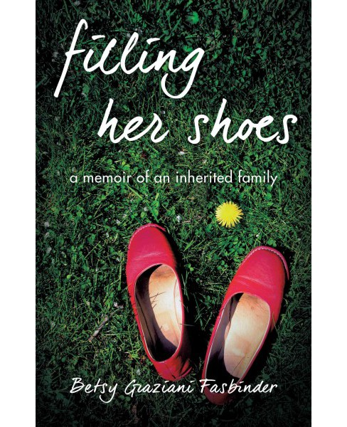 Filling Her Shoes : A Memoir of an Inherited Family -  by Betsy Graziani Fasbinder (Paperback) - image 1 of 1
