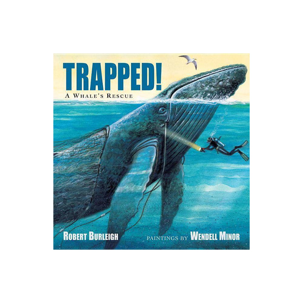 Trapped A Whale S Rescue By Robert Burleigh Paperback