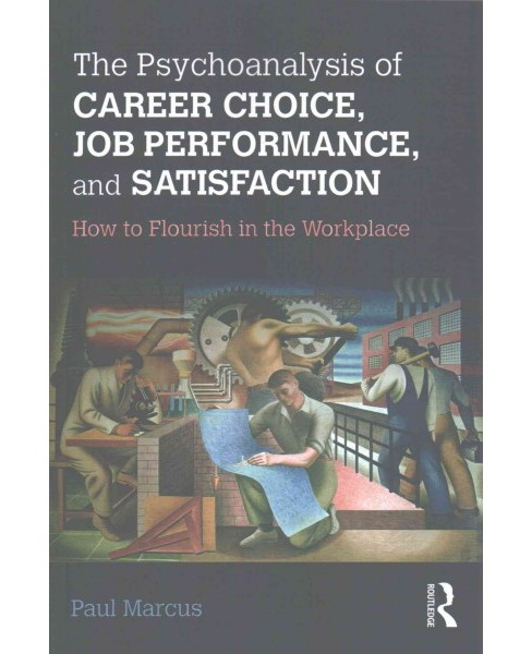 Psychoanalysis of Career Choice, Job Performance, and Satisfaction : How to Flourish in the Workplace - image 1 of 1