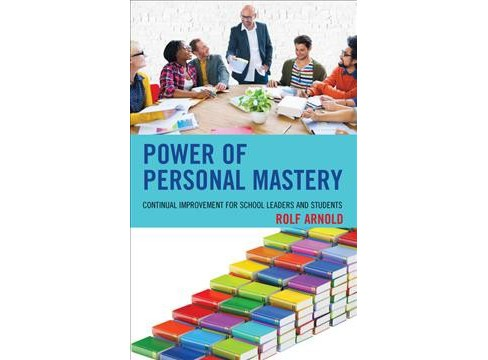 Power of Personal Mastery : Continual Improvement for School Leaders and Students (Hardcover) (Rolf - image 1 of 1