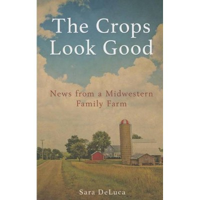 The Crops Look Good - by  Sara DeLuca (Paperback)