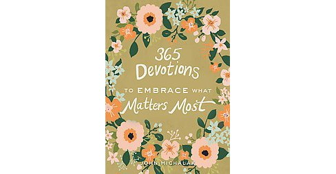 365 Devotions to Embrace What Matters Most (Hardcover) (John W. Michalak) - image 1 of 1
