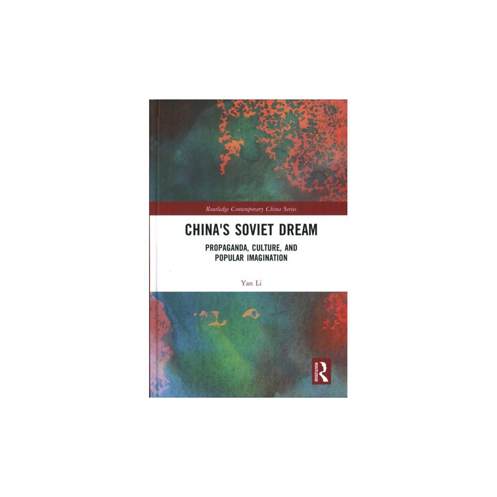 China's Soviet Dream : Propaganda, Culture, and Popular Imagination (Hardcover) (Yan Li)
