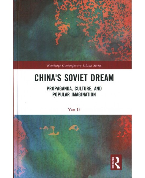 China's Soviet Dream : Propaganda, Culture, and Popular Imagination (Hardcover) (Yan Li) - image 1 of 1
